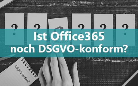 Ist Office365 noch DSGVO-konform?