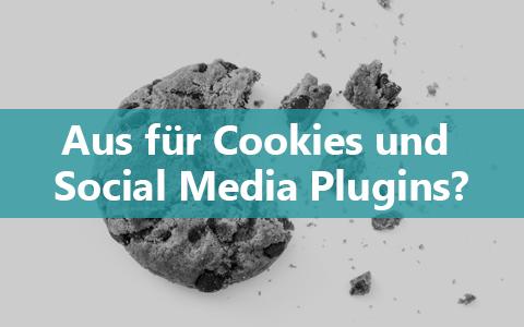 Aus für Cookies und Social Media Plugins